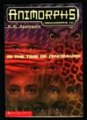 In The Time of Dinosaurs (Animorphs Megamorphs 2, Part I of II) - K. A. Applegate