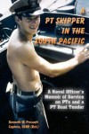 A PT Skipper in the South Pacific: A Naval Officer's Memoir of Service on Pts and a PT Boat Tender - Kenneth W. Prescott