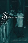 Swingin' the Dream: Big Band Jazz and the Rebirth of American Culture - Lewis A. Erenberg