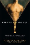 Bigger Than Life: The History of Gay Porn Cinema from Beefcake to Hardcore - Jeffrey Escoffier