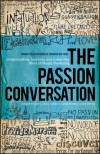 The Passion Conversation: Understanding, Sparking, and Sustaining Word of Mouth Marketing - Robbin Phillips, Greg Cordell, Geno Church, John Moore