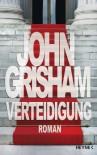 Verteidigung: Roman - John Grisham