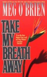 Take My Breath Away - Meg O'Brien