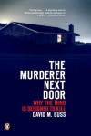 The Murderer Next Door: Why the Mind Is Designed to Kill - David M. Buss