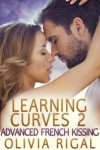 Learning Curves - 2 - Advanced French Kissing - Olivia Rigal