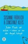 Jeder Fisch ist schön - wenn er an der Angel hängt - Susanne Fröhlich, Constanze Kleis