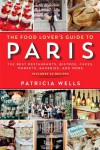 The Food Lover's Guide to Paris: The Best Restaurants, Bistros, Cafes, Markets, Bakeries, and More - Patricia Wells