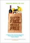 Gluten-Free, Hassle Free: A Simple, Sane, Dietitian-Approved Program for Eating Your Way Back To Health - Marlisa Brown