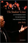 The Student Voice: An Introduction to Developing the Singing Voice - Colin Baldy