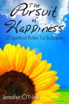 The Pursuit of Happiness: 21 Spiritual Rules to Success - Jennifer O'Neill