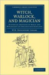 Witch, Warlock, and Magician: Historical Sketches of Magic and Witchcraft in England and Scotland - W.H. Davenport Adams