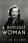 A Difficult Woman: The Challenging Life and Times of Lillian Hellman - Alice Kessler-Harris, Harvey Lee Gable, Warren Kidd