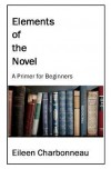 Elements of the Novel, A Primer for Beginners - Eileen Charbonneau