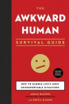 The Awkward Human Survival Guide: How to Handle Life's Most Uncomfortable Situations - Adam Dachis, Erica Elson