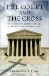 The Court and the Cross: The Religious Right's Crusade to Reshape the Supreme Court - Frederick S. Lane