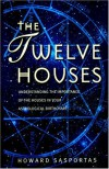 The Twelve Houses: Introduction to the Houses in Astrological Interpretation - Howard Sasportas