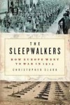 The Sleepwalkers: How Europe Went to War in 1914 - Christopher Clark
