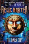 The Dark City #1 (Relic Master) - Catherine Fisher