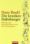 Die Kranken Habsburger - Hans Bankl