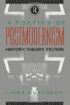 A Poetics of Postmodernism: History, Theory, Fiction - Linda Hutcheon