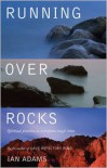 Running Over Rocks: Spiritual Practices to Transform Tough Times - Ian Adams