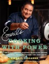 Emeril's Cooking with Power: 100 Delicious Recipes Starring Your Slow Cooker, Multi Cooker, Pressure Cooker, and Deep Fryer - Emeril Lagasse