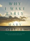 Why I Wake Early: New Poems - Mary Oliver