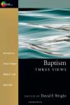 Baptism: Three Views - David F. Wright, Sinclair B. Ferguson