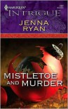 Mistletoe and Murder (Harlequin Intrigue #1027) - Jenna Ryan