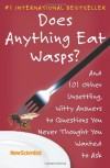 Does Anything Eat Wasps?: And 101 Other Unsettling, Witty Answers to Questions You Never Thought You Wanted to Ask - New Scientists Books Staff, New Scientist