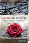 Eine Rose aus der Asche: Die Geschichte einer Jüdin - Rose Price