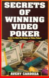 Secrets of Winning Video Poker - Avery Cardoza