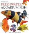 Focus on Freshwater Aquarium Fish - Geoff Rogers, Nick Fletcher