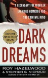 Dark Dreams: A Legendary FBI Profiler Examines  Homicide and the Criminal Mind - Roy Hazelwood, Stephen G. Michaud