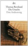 Die Ursache: Eine Andeutung - Thomas Bernhard