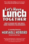 Let's Have Lunch Together (How to Reach Out and Build More Powerful Relationships) (How to Reach Out and Build More Powerful Relationships) - Marshall Howard