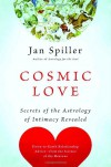 Cosmic Love: Secrets of the Astrology of Intimacy Revealed - Jan Spiller
