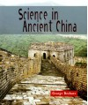 Science in Ancient China (Science of the Past) - George Beshore