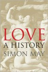Love: A History - Simon May