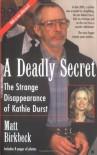 A Deadly Secret: The Strange Disappearance Of Kathie Durst - Matt Birkbeck