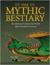 The Mythic Bestiary: The Illustrated Guide to the World's Most Fantastical Creatures - Tony Allan