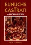 Eunuchs and Castrati: A Cultural History - Piotr O. Scholz