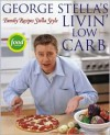 George Stella's Livin' Low Carb: Family Recipes Stella Style - George Stella, Cory Williamson