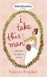 I Take This Man (Little Black Dress) - Valerie Frankel