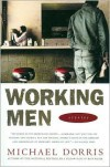 Working Men: Stories - Michael Dorris