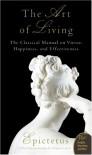 The Art of Living: The Classical Manual on Virtue, Happiness, and Effectiveness - Epictetus, Sharon Lebell