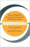 Implementation: How to Transform Strategic Initiatives into Blockbuster Results - Brache,  Sam Bodley-Scott