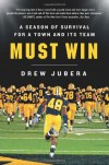 Must Win: A Season of Survival for a Town and Its Team - Drew Jubera