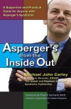 Asperger's From the Inside Out: A Supportive and Practical Guide for Anyone with Asperger's Syndrome - Michael John Carley, Peter F. Gerhardt
