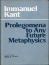 Prolegomena to any Future Metaphysics That Will Be Able to Come Forward As Science - Immanuel Kant, James W. Ellington